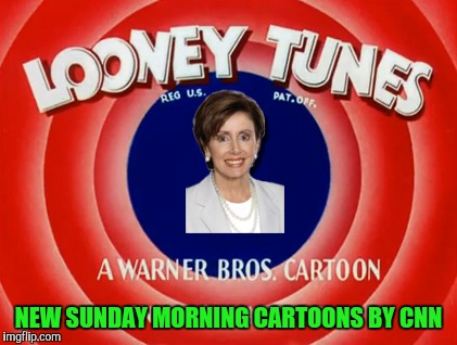 They may not play the real looney tunes anymore. But the sunday shows are still plenty daffy | NEW SUNDAY MORNING CARTOONS BY CNN | image tagged in memes,nancy pelosi,looney tunes | made w/ Imgflip meme maker