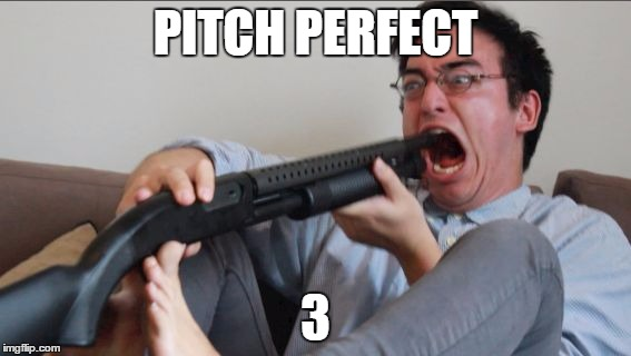 Filthy Frank Shotgun | PITCH PERFECT 3 | image tagged in filthy frank shotgun | made w/ Imgflip meme maker