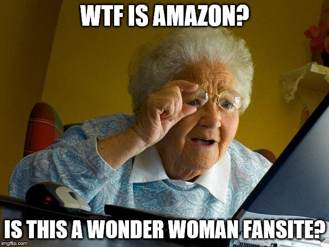 Grandma Finds The Internet Meme | WTF IS AMAZON? IS THIS A WONDER WOMAN FANSITE? | image tagged in memes,grandma finds the internet | made w/ Imgflip meme maker