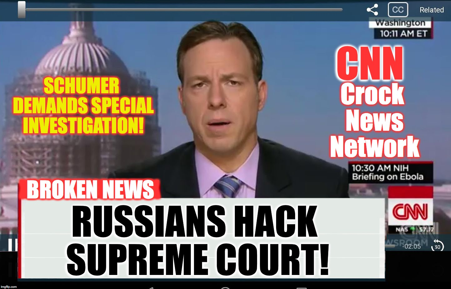 Is anyone else waiting for this one? | SCHUMER DEMANDS SPECIAL INVESTIGATION! CNN XMWMWMWMX BROKEN NEWS RUSSIANS HACK SUPREME COURT! Crock News Network | image tagged in cnn crazy news network | made w/ Imgflip meme maker
