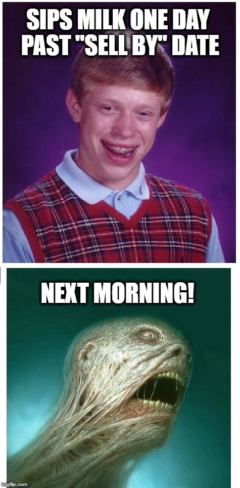 "Bad Luck Brian | SIPS MILK ONE DAY PAST ""SELL BY"" DATE NEXT MORNING! 