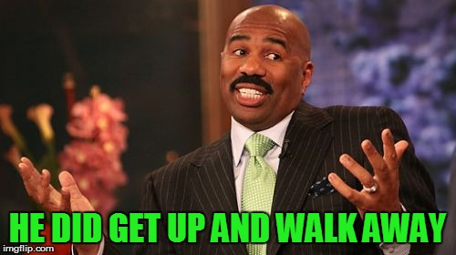 Steve Harvey Meme | HE DID GET UP AND WALK AWAY | image tagged in memes,steve harvey | made w/ Imgflip meme maker