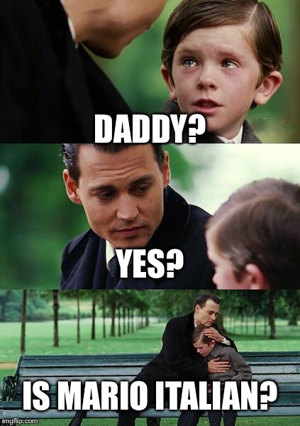 Finding Neverland Meme | DADDY? YES? IS MARIO ITALIAN? | image tagged in memes,finding neverland | made w/ Imgflip meme maker