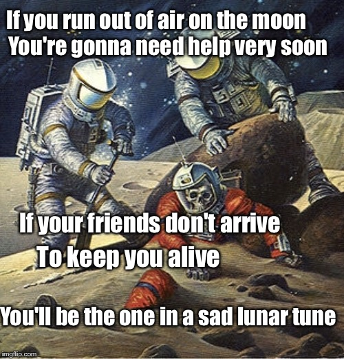 Limerick week -a MnMinPhx event- | If you run out of air on the moon You'll be the one in a sad lunar tune If your friends don't arrive To keep you alive You're gonna need hel | image tagged in inherit the stars,limerick week,memes | made w/ Imgflip meme maker