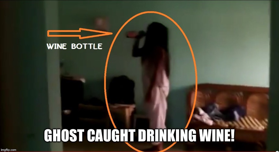 GHOST CAUGHT DRINKING WINE! | made w/ Imgflip meme maker
