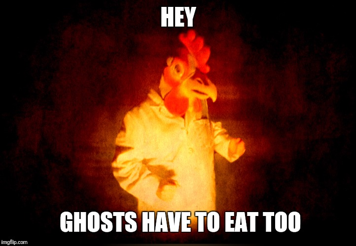 HEY GHOSTS HAVE TO EAT TOO | made w/ Imgflip meme maker