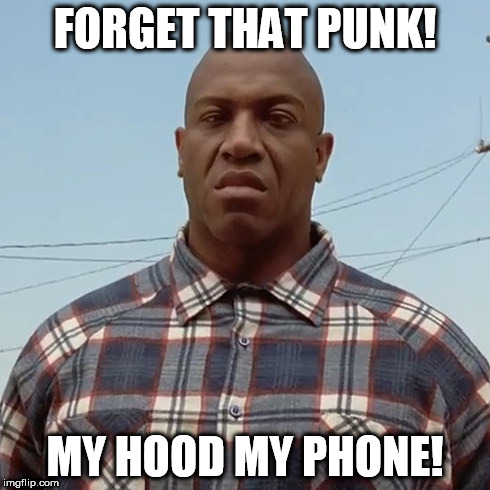 FORGET THAT PUNK! MY HOOD MY PHONE! | made w/ Imgflip meme maker
