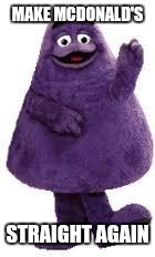 Grimace | MAKE MCDONALD'S STRAIGHT AGAIN | image tagged in grimace | made w/ Imgflip meme maker