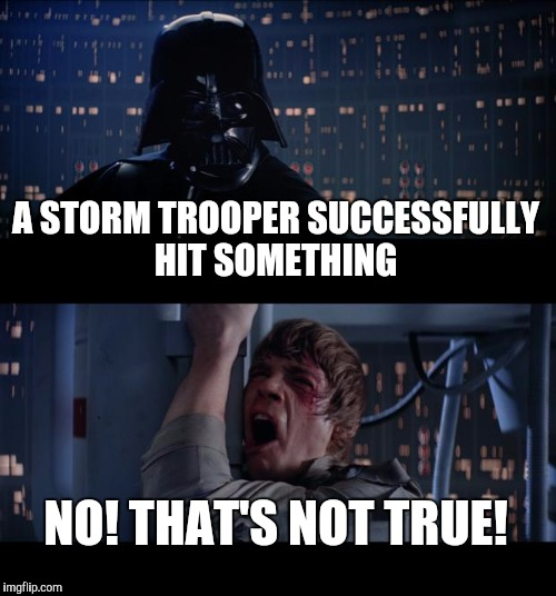 Vader YOU LIER!!! | A STORM TROOPER SUCCESSFULLY HIT SOMETHING NO! THAT'S NOT TRUE! | image tagged in memes,star wars no | made w/ Imgflip meme maker