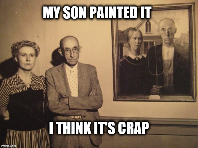 MY SON PAINTED IT I THINK IT'S CRAP | image tagged in american gothic | made w/ Imgflip meme maker