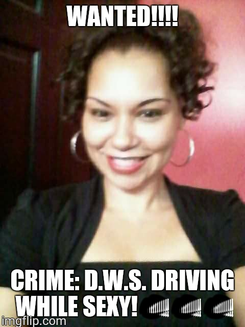 BROOKLYN'S FINEST | WANTED!!!! CRIME: D.W.S. DRIVING WHILE SEXY! | image tagged in brooklyn's finest | made w/ Imgflip meme maker