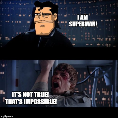 I AM SUPERMAN! IT'S NOT TRUE! THAT'S IMPOSSIBLE! | made w/ Imgflip meme maker