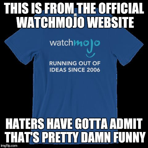 THIS IS FROM THE OFFICIAL WATCHMOJO WEBSITE HATERS HAVE GOTTA ADMIT THAT'S PRETTY DAMN FUNNY | image tagged in watchmojo official merch | made w/ Imgflip meme maker