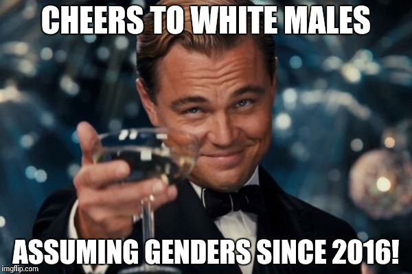 The new oscar nomination leaked | CHEERS TO WHITE MALES ASSUMING GENDERS SINCE 2016! | image tagged in memes,leonardo dicaprio cheers | made w/ Imgflip meme maker