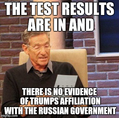 What Congress, the White House, and the court are all saying... | THE TEST RESULTS ARE IN AND THERE IS NO EVIDENCE OF TRUMPS AFFILIATION WITH THE RUSSIAN GOVERNMENT | image tagged in memes,maury lie detector,funny,politics | made w/ Imgflip meme maker