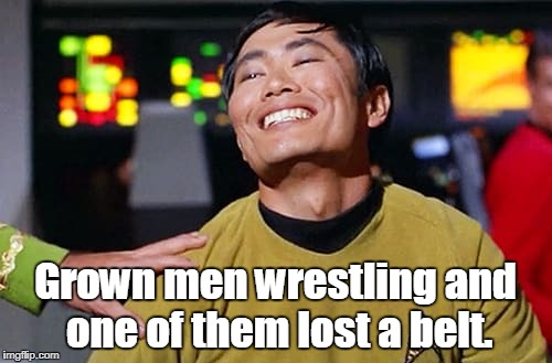 George Tekei | Grown men wrestling and one of them lost a belt. | image tagged in george tekei | made w/ Imgflip meme maker