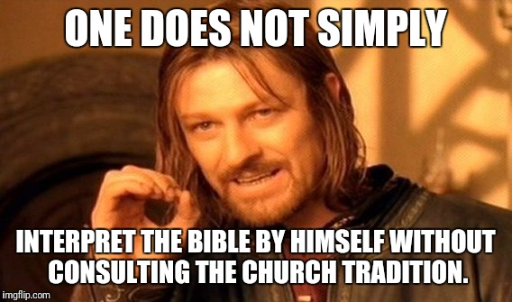 One Does Not Simply Meme | ONE DOES NOT SIMPLY INTERPRET THE BIBLE BY HIMSELF WITHOUT CONSULTING THE CHURCH TRADITION. | image tagged in memes,one does not simply,christianity,bible | made w/ Imgflip meme maker