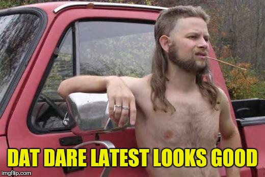 DAT DARE LATEST LOOKS GOOD | made w/ Imgflip meme maker