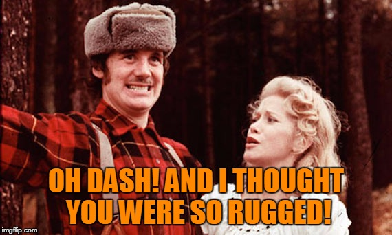OH DASH! AND I THOUGHT YOU WERE SO RUGGED! | made w/ Imgflip meme maker