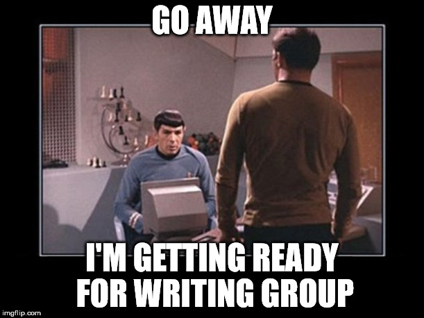 Getting Ready for Writing Group | GO AWAY I'M GETTING READY FOR WRITING GROUP | image tagged in spock computer,writing group,go away,writing,leave,kirk | made w/ Imgflip meme maker