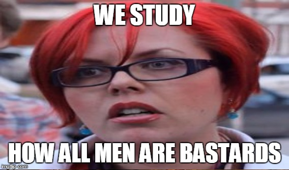 WE STUDY HOW ALL MEN ARE BASTARDS | made w/ Imgflip meme maker