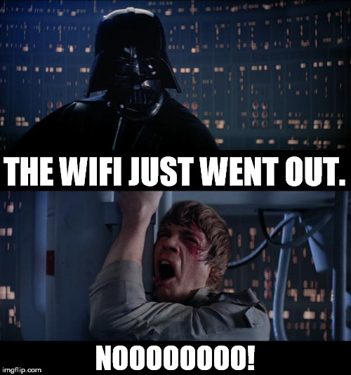 THE WIFI JUST WENT OUT. NOOOOOOOO! | made w/ Imgflip meme maker