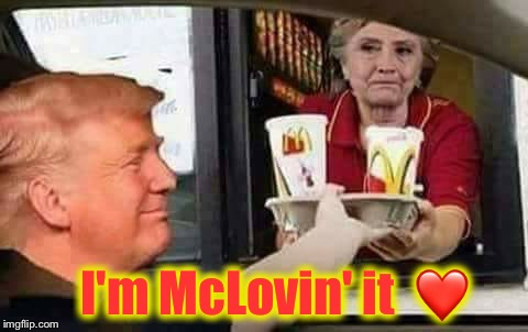 And don't forget the fries! | I'm McLovin' it  ❤️ | image tagged in hillary mcdonald,trump,fight for 15,mcdonalds | made w/ Imgflip meme maker