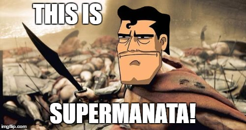Sparta Leonidas Meme | THIS IS SUPERMANATA! | image tagged in memes,sparta leonidas | made w/ Imgflip meme maker