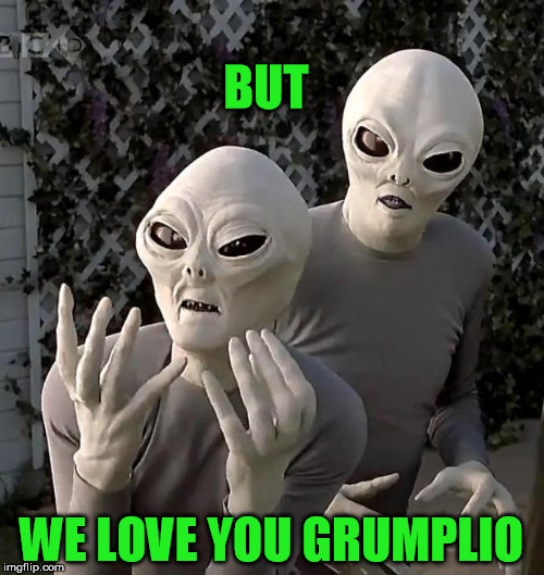 BUT WE LOVE YOU GRUMPLIO | made w/ Imgflip meme maker