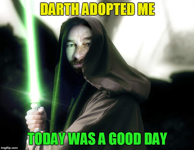 DARTH ADOPTED ME TODAY WAS A GOOD DAY | made w/ Imgflip meme maker