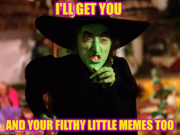 I'LL GET YOU AND YOUR FILTHY LITTLE MEMES TOO | made w/ Imgflip meme maker