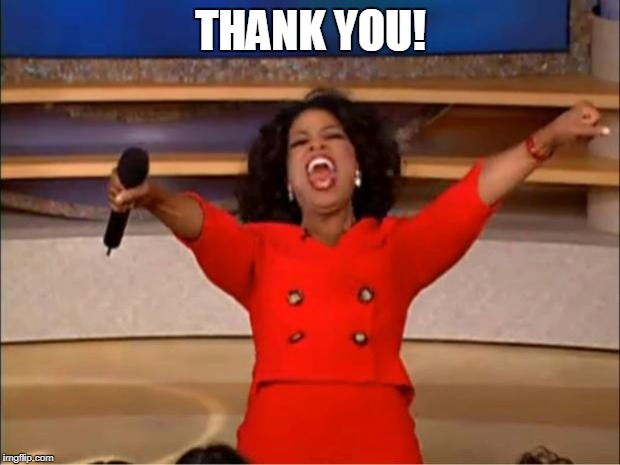 Oprah You Get A Meme | THANK YOU! | image tagged in memes,oprah you get a | made w/ Imgflip meme maker
