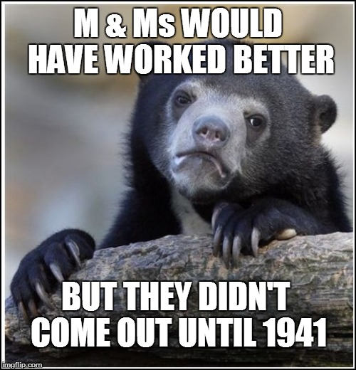M & Ms WOULD HAVE WORKED BETTER BUT THEY DIDN'T COME OUT UNTIL 1941 | made w/ Imgflip meme maker