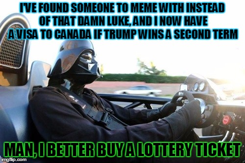 I'VE FOUND SOMEONE TO MEME WITH INSTEAD OF THAT DAMN LUKE, AND I NOW HAVE A VISA TO CANADA IF TRUMP WINS A SECOND TERM MAN, I BETTER BUY A L | made w/ Imgflip meme maker