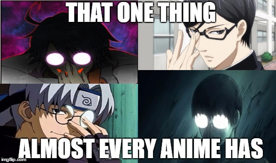 Anime  glasses Medley | THAT ONE THING ALMOST EVERY ANIME HAS | image tagged in anime,glasses,badass | made w/ Imgflip meme maker