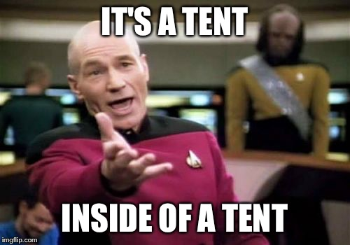 Picard Wtf Meme | IT'S A TENT INSIDE OF A TENT | image tagged in memes,picard wtf | made w/ Imgflip meme maker