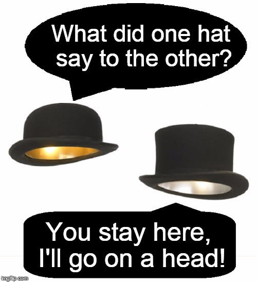 Derby Dan & Topster Stan Try Standup  | What did one hat say to the other? You stay here, I'll go on a head! | image tagged in vince vance,derby,top hat,comedy duos,hat jokes,the talking hats | made w/ Imgflip meme maker