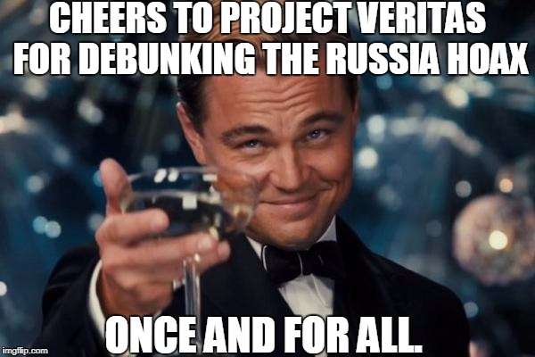 Leonardo Dicaprio Cheers Meme | CHEERS TO PROJECT VERITAS FOR DEBUNKING THE RUSSIA HOAX ONCE AND FOR ALL. | image tagged in memes,leonardo dicaprio cheers,project veritas,russian hackers,russia,cnn | made w/ Imgflip meme maker
