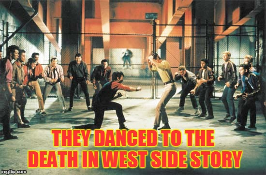 THEY DANCED TO THE DEATH IN WEST SIDE STORY | made w/ Imgflip meme maker