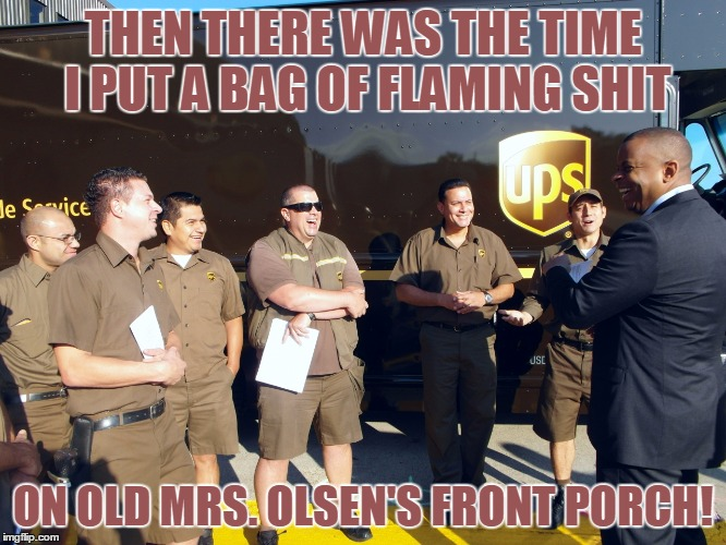 THEN THERE WAS THE TIME I PUT A BAG OF FLAMING SHIT ON OLD MRS. OLSEN'S FRONT PORCH! | made w/ Imgflip meme maker
