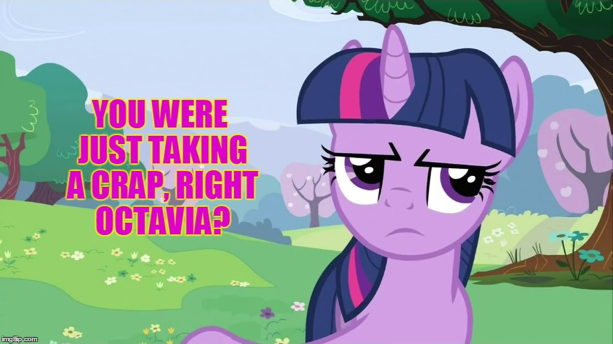 YOU WERE JUST TAKING A CRAP, RIGHT OCTAVIA? | made w/ Imgflip meme maker