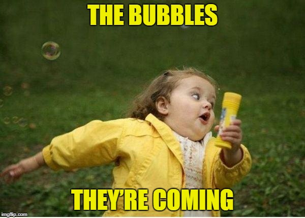 Chubby Bubbles Girl Meme | THE BUBBLES THEY'RE COMING | image tagged in memes,chubby bubbles girl | made w/ Imgflip meme maker