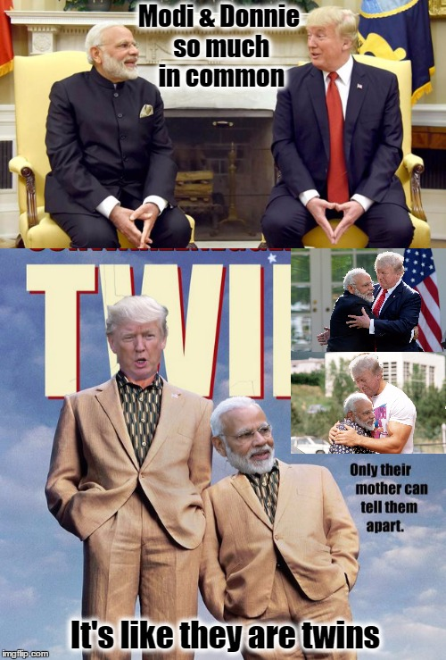 Modi and Donnie |  Modi & Donnie so much in common; It's like they are twins | image tagged in narendra modi,donald trump,white house,nationalism,resist,india | made w/ Imgflip meme maker