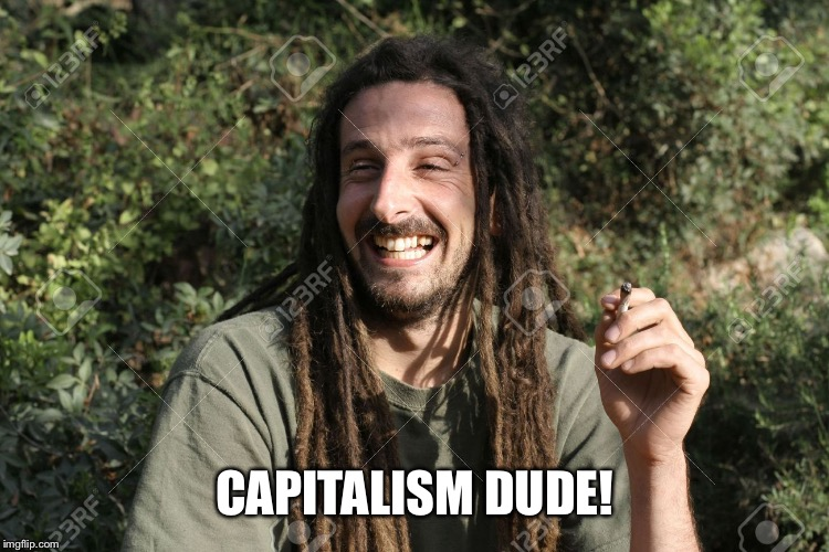 CAPITALISM DUDE! | made w/ Imgflip meme maker