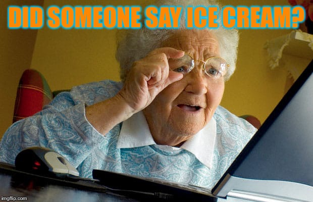 DID SOMEONE SAY ICE CREAM? | made w/ Imgflip meme maker