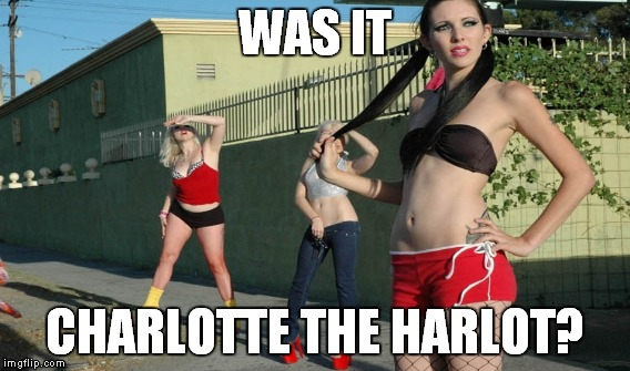 WAS IT CHARLOTTE THE HARLOT? | made w/ Imgflip meme maker