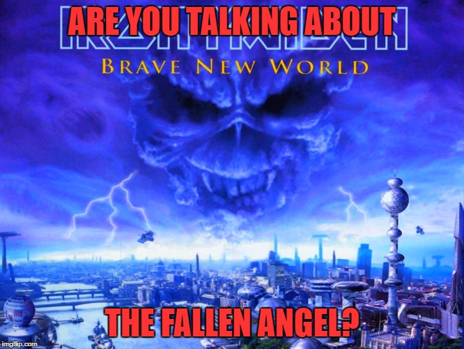 ARE YOU TALKING ABOUT THE FALLEN ANGEL? | made w/ Imgflip meme maker