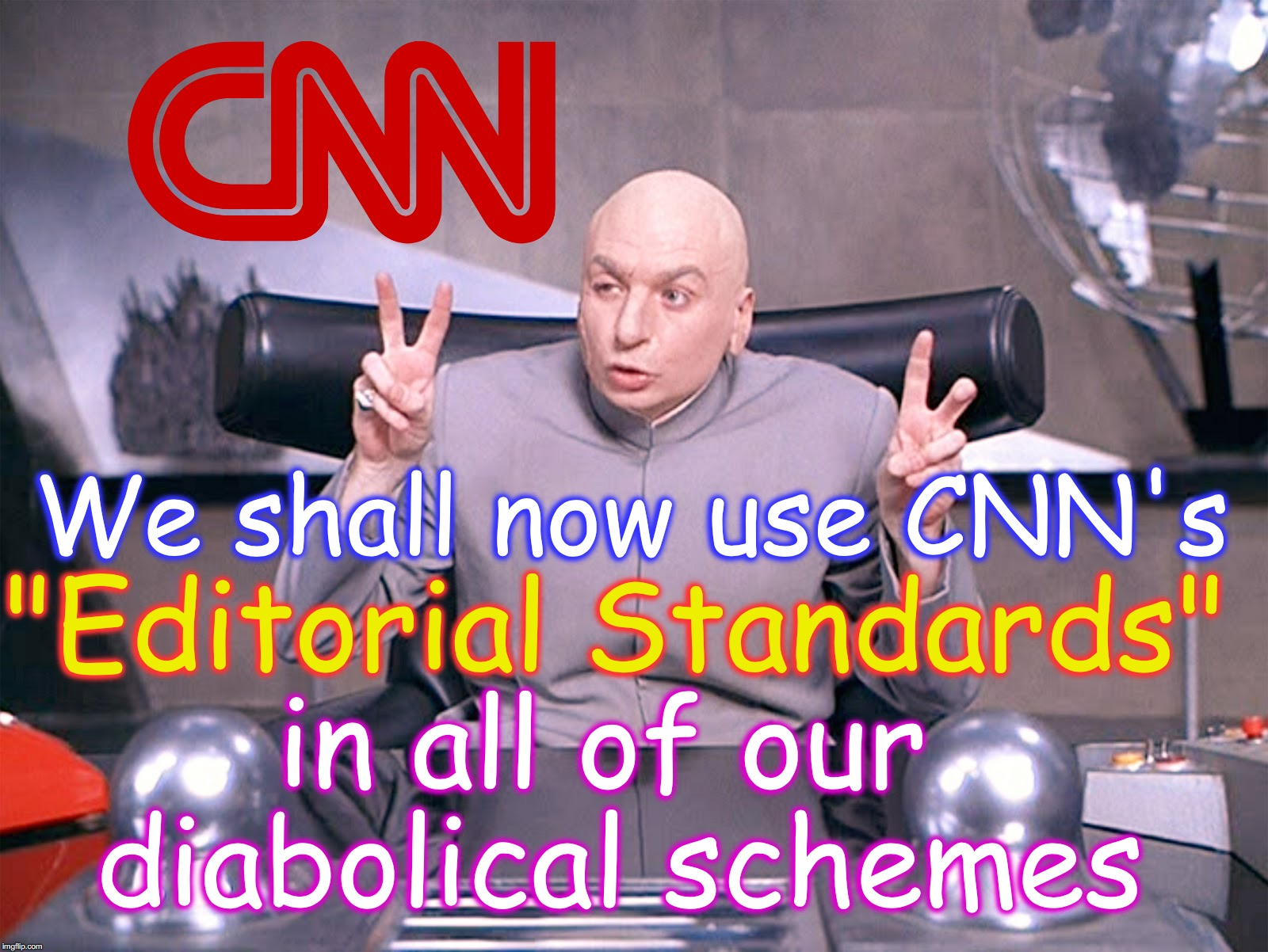"Dr. Evil | in all of our diabolical schemes We shall now use CNN's ""Editorial Standards"" 