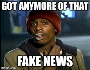Y'all Got Any More Of That Meme | GOT ANYMORE OF THAT FAKE NEWS | image tagged in memes,yall got any more of | made w/ Imgflip meme maker