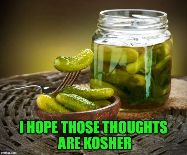 I HOPE THOSE THOUGHTS ARE KOSHER | made w/ Imgflip meme maker